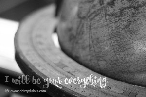 Globe with the text I will be your everything