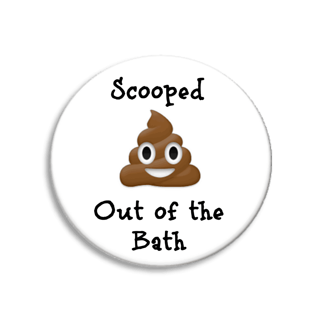 Badges of Honour scooped poo out of the bath