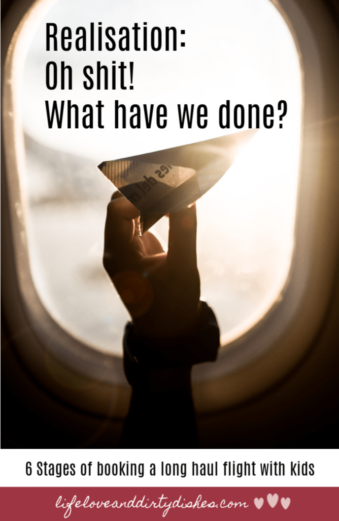 the 6 stages you go through when you book a long haul flight with your kids. From the excitement, to the dreaded realisation and miticlous planning. I mean what could possibly go wrong?