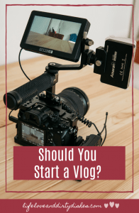 All the reasons why you should start a vlog.  And how vlogging could change your life.