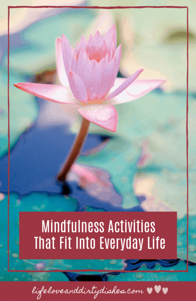 10 mindfulness activities to help you feel calm, happy and content.  These fit into your everyday life.  Quick and easy but make a big difference. #mindfulness