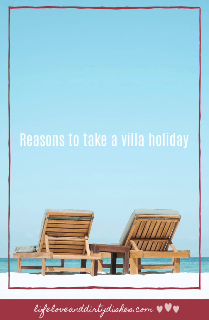 Reasons to take a villa holiday
