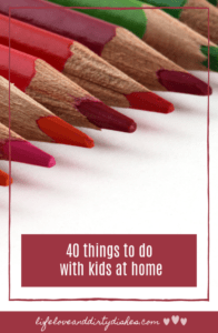 40 things to do with kids at home to stop boredom and keep them happy / quiet!